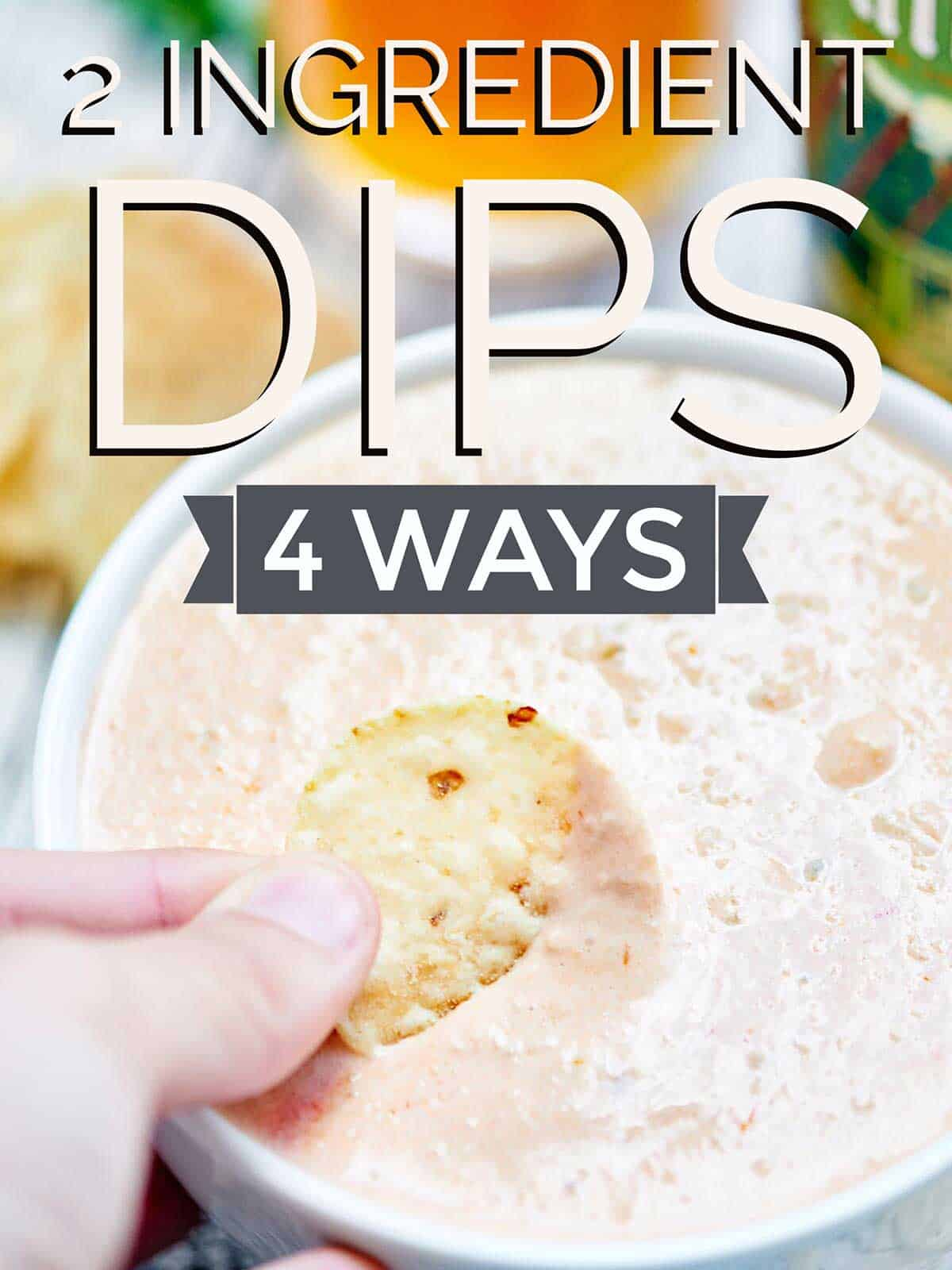 To ingredient dips: 4 ways graphic with text and chip being dipped into bowl of salsa dip