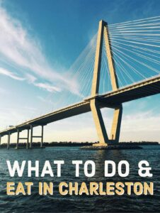 What to Do and Eat in Charleston